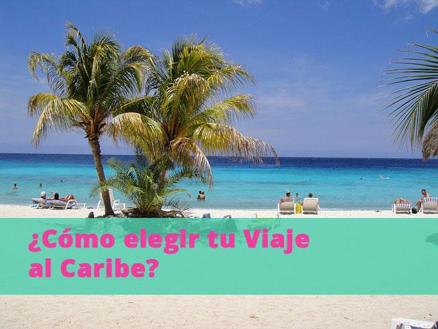 ¿Cómo Elegir tu Viaje al Caribe?
