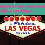 Los mejores secretos para tu viaje a Las Vegas