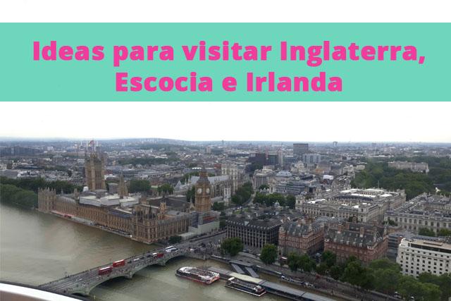 Ideas para visitar Inglaterra, Escocia e Irlanda