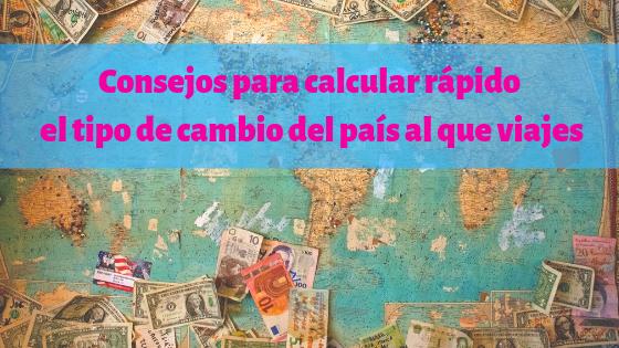 Consejos para calcular rápido el tipo de cambio del país al que viajes